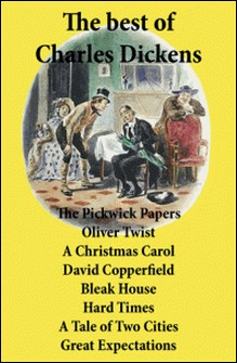 The best of Charles Dickens: The Pickwick Papers, Oliver Twist, A Christmas Carol, David Copperfield, Bleak House, Hard Times, A Tale of Two Cities, Great Expectations - All Unabridged-Charles Dickens