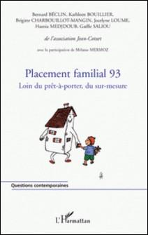 Placement familial 93 - Loin du prêt-à-porter, du sur-mesure-Bernard Béclin , Kathleen Bouillier , Brigitte Charbouillot-Mangin , Jocelyne Loume