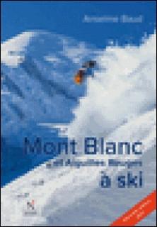 Mont Blanc et Aiguilles Rouges à ski - Nouvelle édition 2017-Anselme Baud