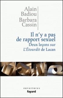 Il n'y a pas de rapport sexuel. Deux leçons sur «L'Etourdit» de Lacan-Alain Badiou , Barbara Cassin