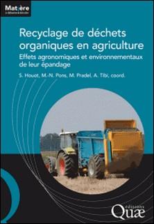 Recyclage de déchets organiques en agriculture - Effets agronomiques et environnementaux de leur épandage-Sabine Houot , Marie-Noëlle Pons , Marilys Pradel , Anaïs Tibi