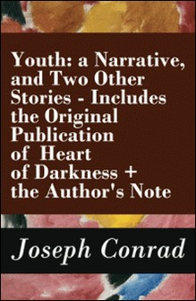 Youth: a Narrative, and Two Other Stories - Includes the Original Publication of Heart of Darkness + the Author's Note-Joseph Conrad