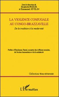 La violence conjugale au Congo-Brazzaville - De la tradition à la modernité-Elisabeth Prieur , Emmanuel Jovelin
