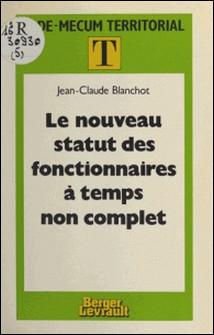 Le nouveau statut des fonctionnaires à temps non complet-Jean-Claude Blanchot