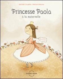 Princesse Paola à la maternelle-Jennifer Couëlle , Marion Arbona