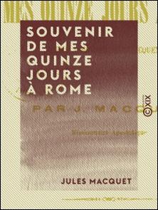 Souvenir de mes quinze jours à Rome - Dédié à monseigneur Jacquenet, évêque d'Amiens-Jules Macquet
