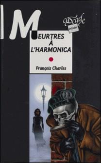 Meurtres à l'harmonica-François Charles