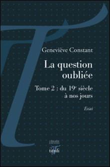 La question oubliée - Tome 2 : du 19e siècle à nos jours-Geneviève Constant