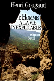 L'Homme à la vie inexplicable-Henri Gougaud