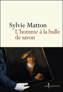 L'homme à la bulle de savon-Sylvie Matton