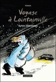 Voyage à Lointainville-Sylvie Desrosiers