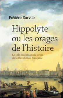 Hippolyte ou les orages de l'histoire - Le rôle du climat à la veille de la Révolution française-Frédéric Surville