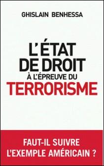 L'état de droit à l'épreuve du terrorisme-Ghislain Benhessa