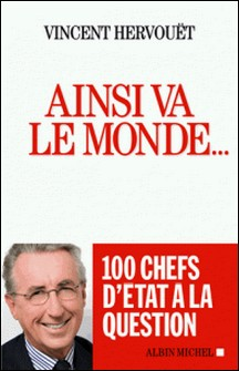 Ainsi va le monde... - 100 chefs d'Etat à la question-Vincent Hervouët