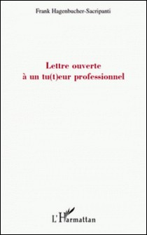 Lettre ouverte a un tu(t)eur professionnel-Franck Hagenbucher-Sacripanti