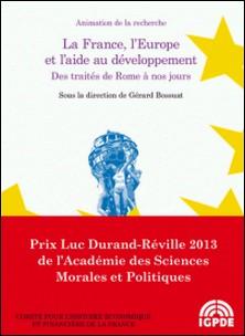La France, l'Europe et l'aide au développement - Des traités de Rome à nos jours-Gérard Bossuat