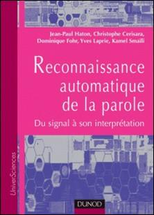 Reconnaissance automatique de la parole - Du signal à son interprétation-Jean-Paul Haton , Christophe Cerisara , Dominique Fohr , Yves Laprie , Kamel Smaïli