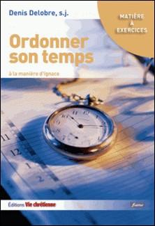 Ordonner son temps à la manière d'Ignace-Denis Delobre