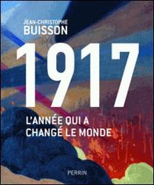 1917 - L'année qui a changé le monde-Jean-Christophe Buisson