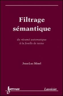 filtrage sémantique : du résumé automatique à la fouille de textes-Jean-Luc Minel