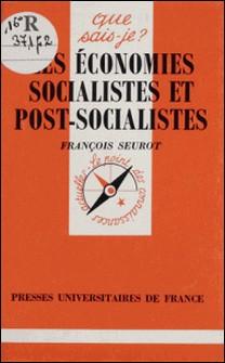 LES ECONOMIES SOCIALISTES ET POST-SOCIALISTES. 2ème édition mise à jour-François Seurot