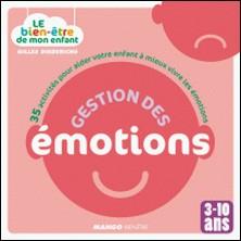 Le bien-être de mon enfant - Gestion des émotions - 35 activités pour aider votre enfant à mieux vivre les émotions, pour les 3-10 ans-Atelier Août à Paris , Gilles Diederichs