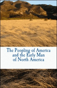 The Peopling of America and the Early Man of North America-J-L. A. de Quatrefages de Breau , Otto Kuntze , Augustus R. Grote