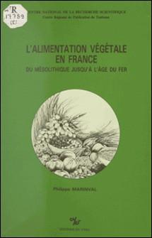 L'alimentation végétale en France : du mésolithique jusqu'à l'âge du fer-Philippe Marinval
