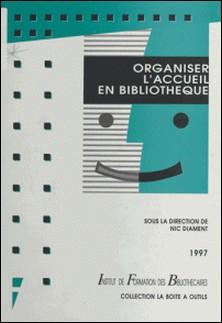 Organiser l'accueil en bibliothèque-Nic Diament , Collectif