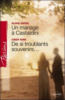 Un mariage à Castaldini - De si troublants souvenirs... (Harlequin Passions)-Olivia Gates , Cindy Kirk
