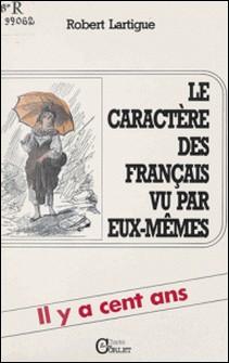 Le caractère des Français vu par eux-mêmes : il y a cent ans-Robert Lartigue