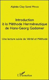 Introduction à la méthode herméneutique de Hans-Georg Gadamer - Une lecture suivie de Vérité et Méthode-Alphée Clay Sorel Mpassi