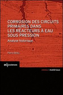 Corrosion des circuits primaires dans les réacteurs à eaux sous pression - Analyse historique-Pierre Beslu