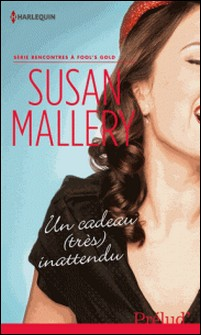 Un cadeau (très) inattendu - T3 - Rencontres à Fool's Gold-Susan Mallery