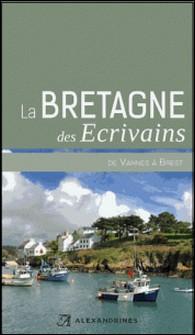 La Bretagne des écrivains - De Vannes à Brest-Alain-Gabriel Monot