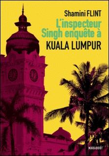 L'inspecteur Singh enquête à... Kuala Lumpur-Shamini Flint