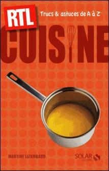 Cuisine - Trucs et astuces de A à Z-Martine Lizambard