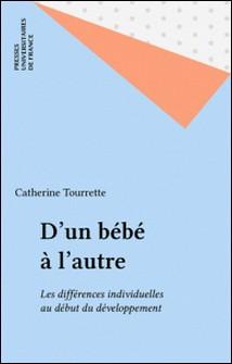 D'UN BEBE A L'AUTRE. Les différences individuelles au début du développement-Catherine Tourrette