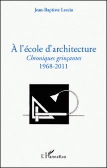 A l'école d'architecture - Chroniques grinçantes (1968-2011)-Jean-Baptiste Leccia