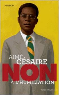 Aimé Césaire : Non à l'humiliation-Nimrod