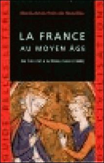 La France au Moyen Age. De l'An mil à la Peste noire (1348)-Marie-Anne Polo de Beaulieu