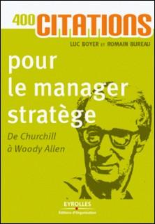 400 citations pour le manager stratège - De Churchill à Woody Allen-Luc Boyer , Romain Bureau