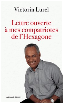 Lettre ouverte à mes compatriotes de l'Hexagone-Victorin Lurel