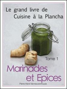 Le grand livre de cuisine à la plancha tome 1 - Marinades et Epices-Pierre-Henri Vannieuwenhuyse
