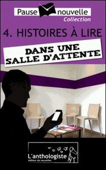 Histoires à lire dans une salle d'attente - 10 nouvelles, 10 auteurs - Pause-nouvelle t4-Stéphane Chamak , Fabien Pesty , Christian Goubard , Aurélien Poilleaux , Julie Matignon