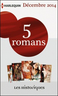 5 romans inédits Les Historiques (nº649 à 653 - décembre 2014) - Harlequin collection Les Historiques-Collectif