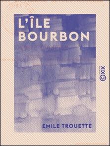 L'Île Bourbon - Pendant la période révolutionnaire, de 1789 à 1803-Emile Trouette