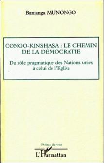 Congo-Kinshasa : le chemin de la démocratie - Du rôle pragmatique des Nations unies à celui de l'Eglise-Banianga Munongo