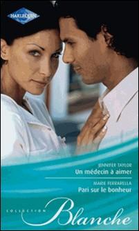 Un médecin à aimer - Pari sur le bonheur-Jennifer Taylor , Marie Ferrarella