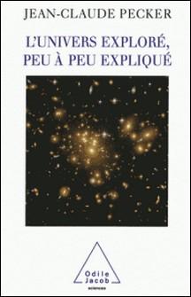 Univers exploré, peu à peu expliqué (L')-Jean-Claude Pecker